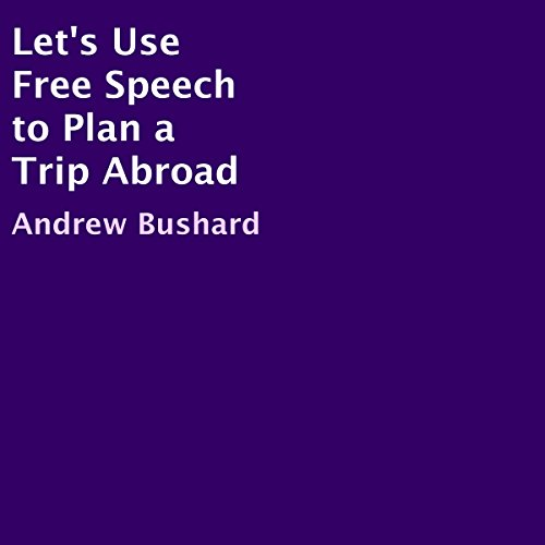 Let's Use Free Speech to Plan a Trip Abroad audiobook cover art