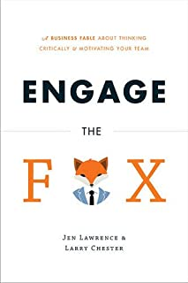 Engage the Fox: A Business Fable about Thinking Critically and Motivating Your Team