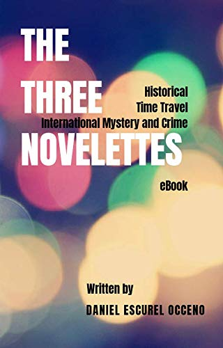 THE THREE NOVELETTES: Historical, Time Travel along with International Mystery and Crime (English Edition)