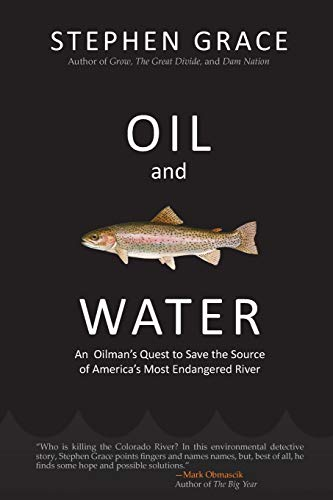 Oil and Water: An Oilman's Quest to Save the Source of America's Most Endangered River
