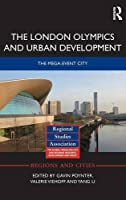 The London Olympics and Urban Development: The Mega-Event City (Regions and Cities)