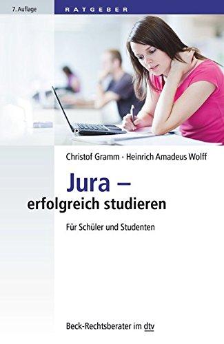 Jura - erfolgreich studieren: Für Schüler und Studenten (Beck-Rechtsberater im dtv)