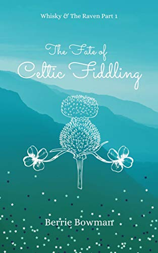 The Fate of Celtic Fiddling: Whisky & the Raven, Part 1 (English Edition)