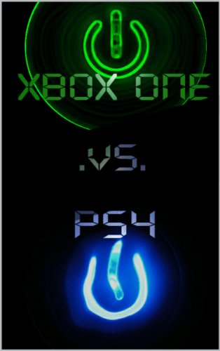 XBox One vs PS4 Which will it be? MOST UPDATED EDITION (English Edition)