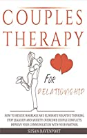 Couples Therapy for Relationship: How to Rescue Marriage and Eliminate Negative Thinking. Stop Jealousy and Anxiety. Overcome Couple Conflicts. Improve Your Communication with Your Partner