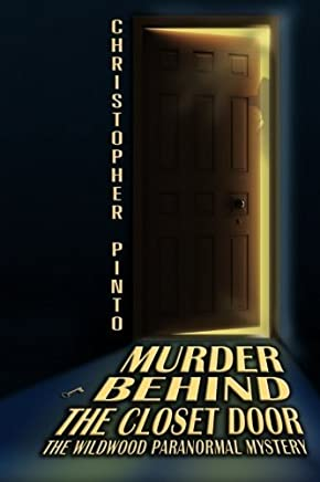 Murder Behind The Closet Door: The Wildwood Murder Mystery Ghost Story by Christopher Pinto (2010-04-10)
