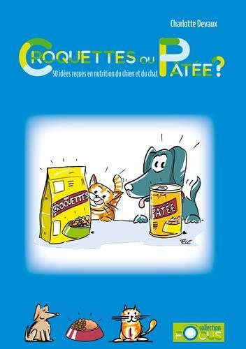 Croquettes ou pâtée ? : 50 idées reçues en nutrition du chien et du chat