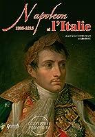 Napoleon and Italy: A Military History of Napoleonic Italy, 1805-1815