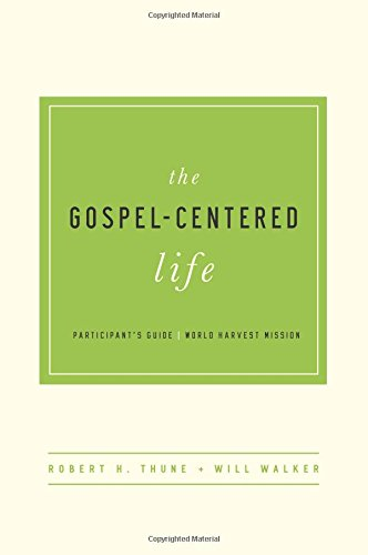 Gospel-Centered Life, The: Participant's Guide