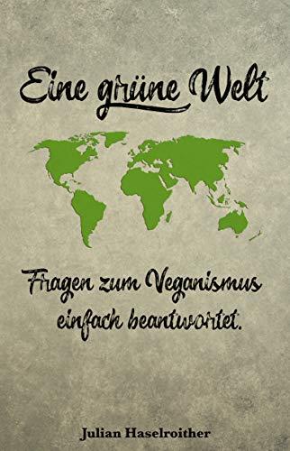 Eine grüne Welt: Fragen zum Veganismus einfach beantwortet