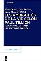 Les Ambiguïtés De La Vie Selon Paul Tillich: Travaux Issus Du Xxie Colloque International De L'association Paul Tillich D'expression Française (Tillich Research)