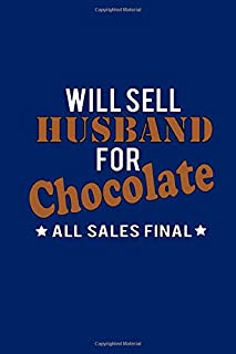 Will Sell Husband Chocolate All Sales Final Funny Journal: (6x9 Journal): College Ruled Lined Writing Notebook, 120 Pages