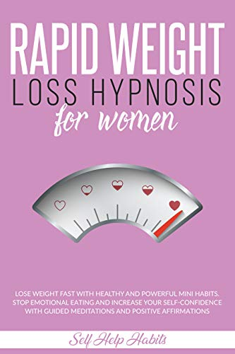 Rapid Weight Loss Hypnosis for Women: Lose Weight Fast with Healthy and Powerful Mini Habits. Stop Emotional Eating and Increase your Self-Confidence with Guided Meditations and Positive Affirmations