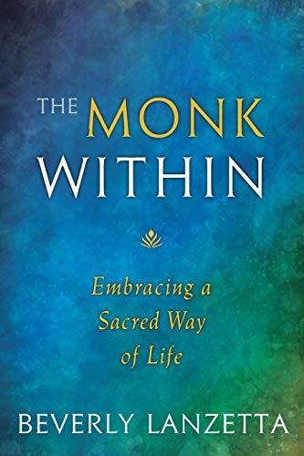 Compare Textbook Prices for The Monk Within: Embracing a Sacred Way of Life 1 Edition ISBN 9780984061655 by Lanzetta, Beverly