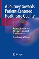 A Journey towards Patient-Centered Healthcare Quality: Patients, Families and Caregivers, Voices of Transformation
