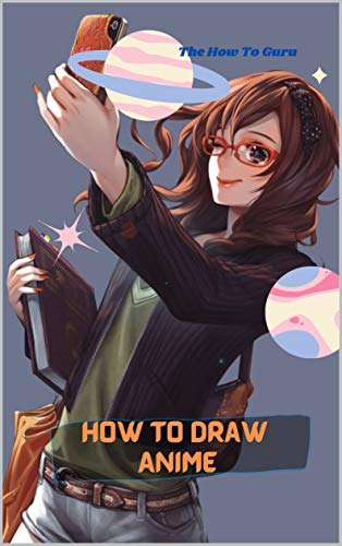 How To Draw Anime: A Step By Step Drawing Book For Learn How To Draw Anime And Manga Faces And Super Cute Chibi And Kawaii Characters For Beginners And Kids Age 9-12