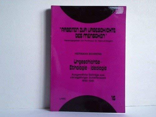 Urgeschichte - Ethologie - Ideologie: Ausgewählte Beiträge aus vierzigjähriger Schaffenszeit- 1950-1990 (Arbeiten zur Urgeschichte des Menschen, Band 16)