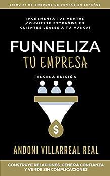 Funneliza Tu Empresa: Convierte Extraños en Clientes Leales a Tu Marca (Spanish Edition) by [Andoni Villarreal Real]