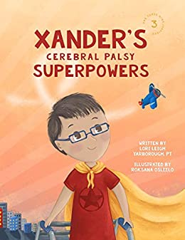 Xander's Cerebral Palsy Superpowers (One Three Nine Inspired Book 3) by [Lori Yarborough, Roksana Oslizlo, Lori Freeland]