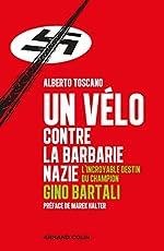 Un vélo contre la barbarie nazie - L'incroyable destin du champion Gino Bartali - L'incroyable destin du champion Gino Bartali d'Alberto Toscano