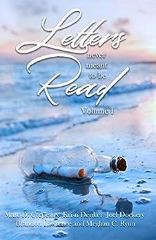 Letters Never Meant to be Read by [Marc Crepeaux, Kristi Denker, Joel Dockery, Brandon Lawrence, Meghan Rynn]
