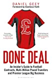 Done Deal: An Insider's Guide to Football Contracts, Multi-Million Pound Transfers and Premier League Big Business - Daniel Geey