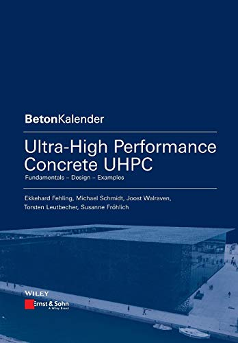 Ultra-High Performance Concrete UHPC: Fundamentals, Design, Examples (Beton-Kalender Series)