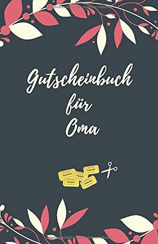 Gutscheinbuch Für Oma: Gutscheinheft zum Selber Ausfüllen für die Oma | Blanko Gutscheine zum Verschenken (Oma Geschenke, Band 1)
