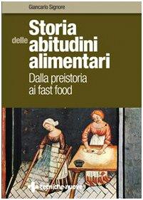 Storia delle abitudini alimentari. Dalla preistoria ai fast food