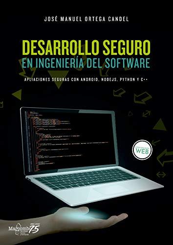 Desarrollo seguro en ingeniería del software. Aplicaciones seguras con Android, NodeJS, Python y C++: Aplicaciones seguras con Android, NodeJS, Python y C++: 1 (INFORMATICA)