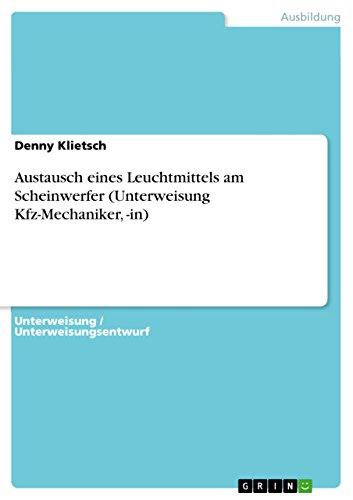Austausch eines Leuchtmittels am Scheinwerfer (Unterweisung Kfz-Mechaniker, -in) (German Edition)