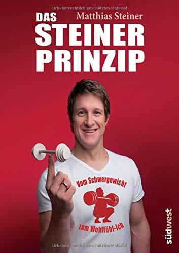 Das Steiner Prinzip: Vom Schwergewicht zum Wohlfühl-Ich: Einfach abnehmen ohne Diät, mit den Tipps des Stars aus