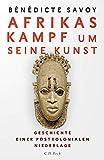 Afrikas Kampf um seine Kunst von Bénédicte Savoy