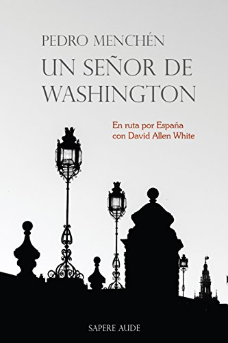 Un señor de Washington: En ruta por España con David Allen White (NARRATIVA)