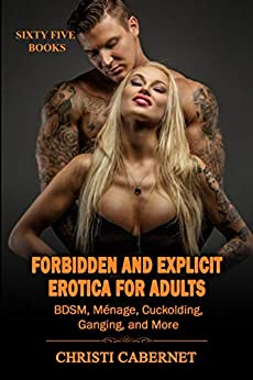 Forbidden and Explicit Erotica for Adults - Sixty Five Books - BDSM, Ménage, Cuckolding, Ganging, and More: Cuckolding, Ménage, Ganging, BDSM, MMF, Interracial, ... Interracial, MMF, and More Book 4) Review