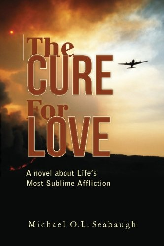 Book: The Cure for Love - A novel about Life's Most Sublime Affliction by Michael O.L. Seabaugh