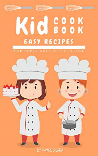 Kid Cookbook : Easy Recipes for Super Chef in the Future (KidCookbook 1) (English Edition)