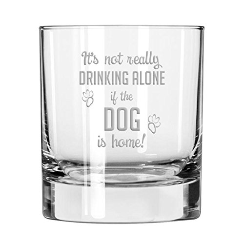 It's Not Drinking Alone If The Dog Is Home old fashioned scotch whiskey glass