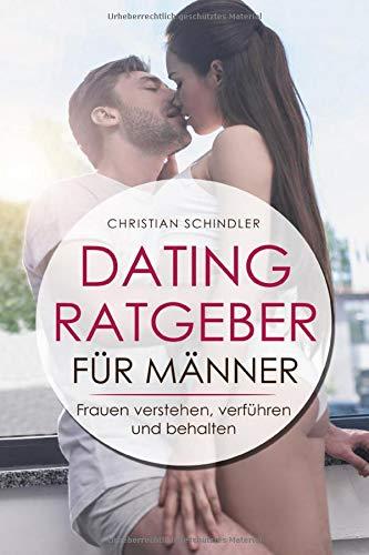 Dating Ratgeber für Männer: Frauen verstehen, verführen und behalten – Dating Tipps für Männer
