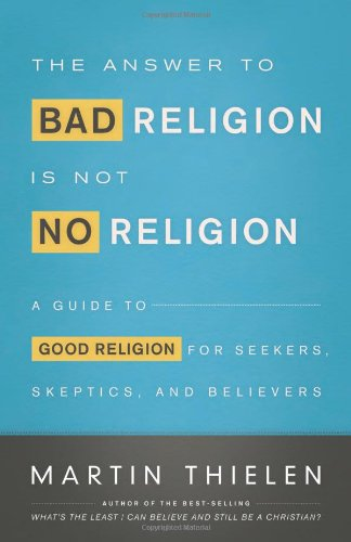 Image of The Answer to Bad Religion Is Not No Religion: A Guide to Good Religion for Seekers, Skeptics, and Believers