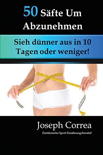 50 Safte Um Abzunehmen: Sieh Dunner Aus in 10 Tagen Oder Weniger! (German Edition)
