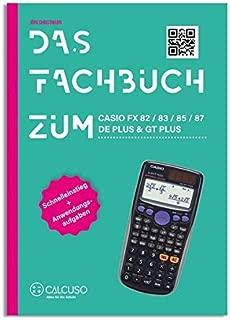 Das Fachbuch zum Casio FX 82 / 83 / 85 / 87 DE PLUS & GT PLUS: Schnelleinstieg + Anwendungsaufgaben