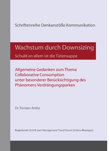 Wachstum durch Downsizing - Schuld an allem ist die Tütensuppe (Schriftenreihe Denkanstöße Kommunikation) (German Edition)