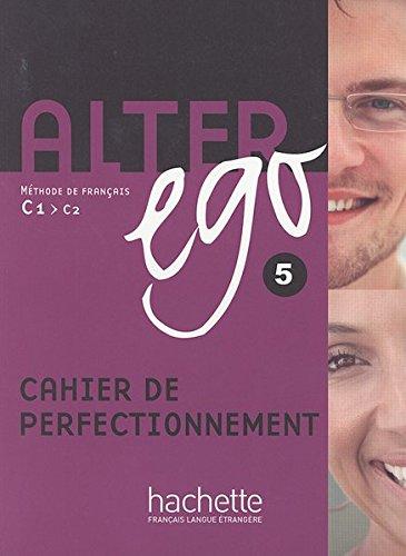 Alter ego 5. Cahier de perfectionnement: Méthode de français