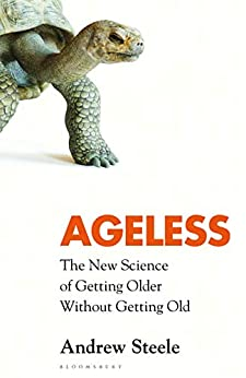 Ageless: The New Science of Getting Older Without Getting Old by [Andrew Steele]