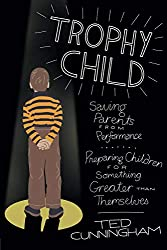 10 Great Books for Christian Parents - Trophy Child by Ted Cunningham