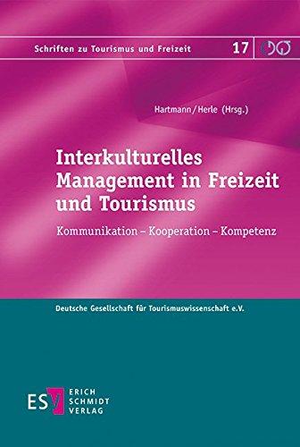 Interkulturelles Management in Freizeit und Tourismus: Kommunikation - Kooperation - Kompetenz (Schriften zu Tourismus und Freizeit, Band 17)