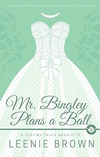 Mr. Bingley Plans a Ball: A Teatime Tales Novelette by [Leenie  Brown]