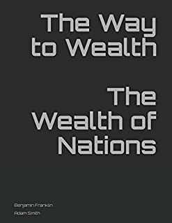 The Way to Wealth The Wealth of Nations