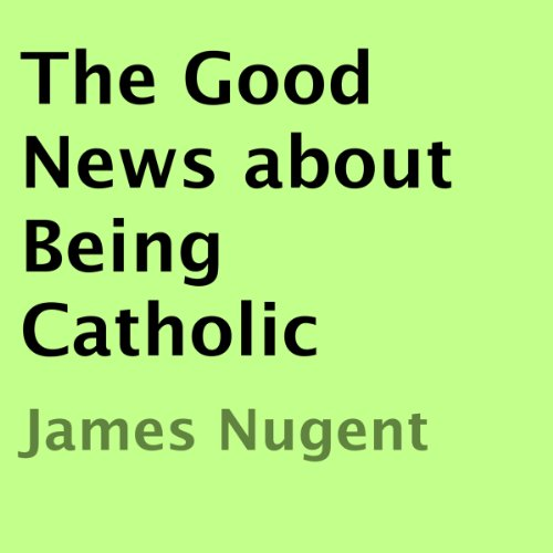 The Good News About Being Catholic audiobook cover art